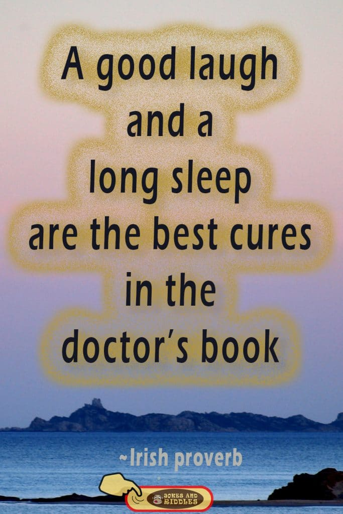 Health is Wealth Quote #1: A good laugh and a long sleep are the best cures in the doctor's book. Irish proverb.