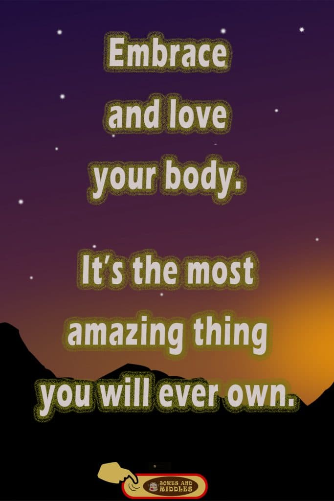 Inspirational mental health quote #3: Embrace and love your body. It's the most amazing thing you will ever own.