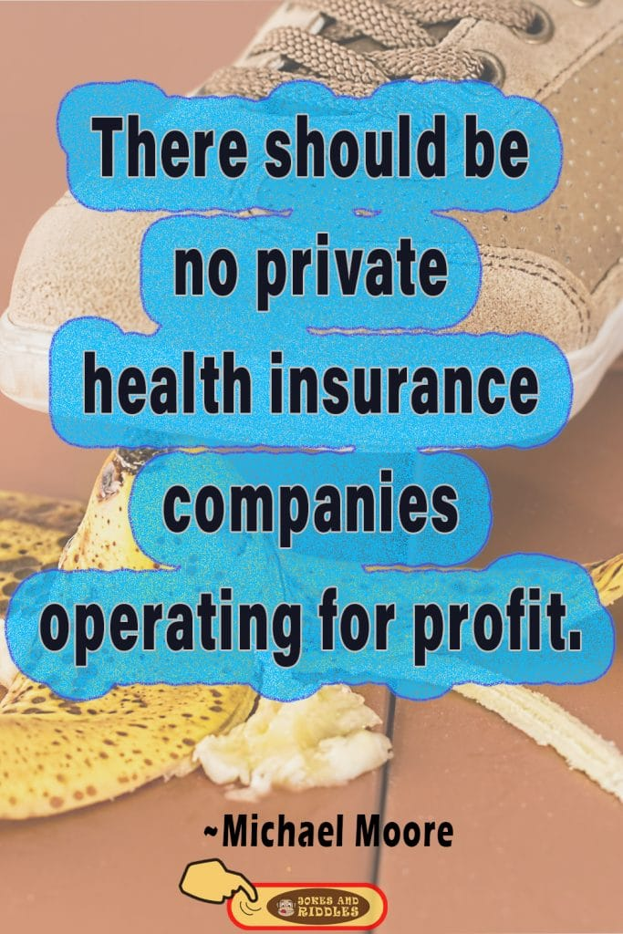Insurance Health Quote #1: There should be no private health insurance companies operating for profit. Michael Moore.
