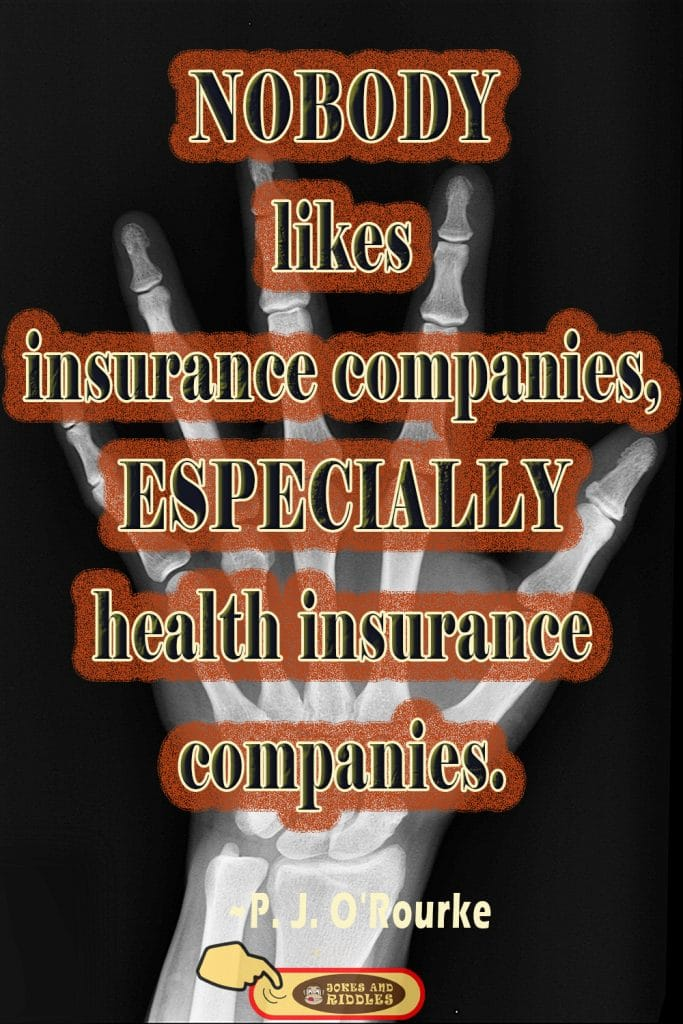Insurance Health Quote #2: Nobody likes insurance companies, especially health insurance companies. P. J. O'Rourke.