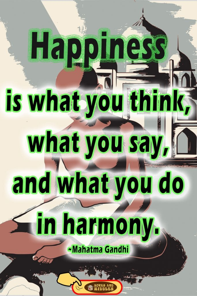 Mental health quote #3: Happiness is what you think, what you say, and what you do are in harmony. Mahatma Gandhi.