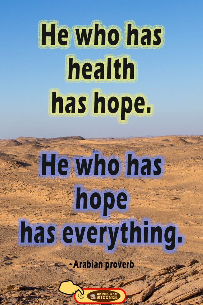 Positive Mental Health Quote #2: He who has health has hope; and he who has hope has everything. Arabian proverb.