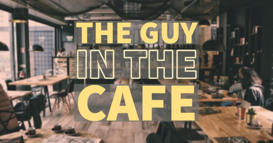 The guy in the cafe