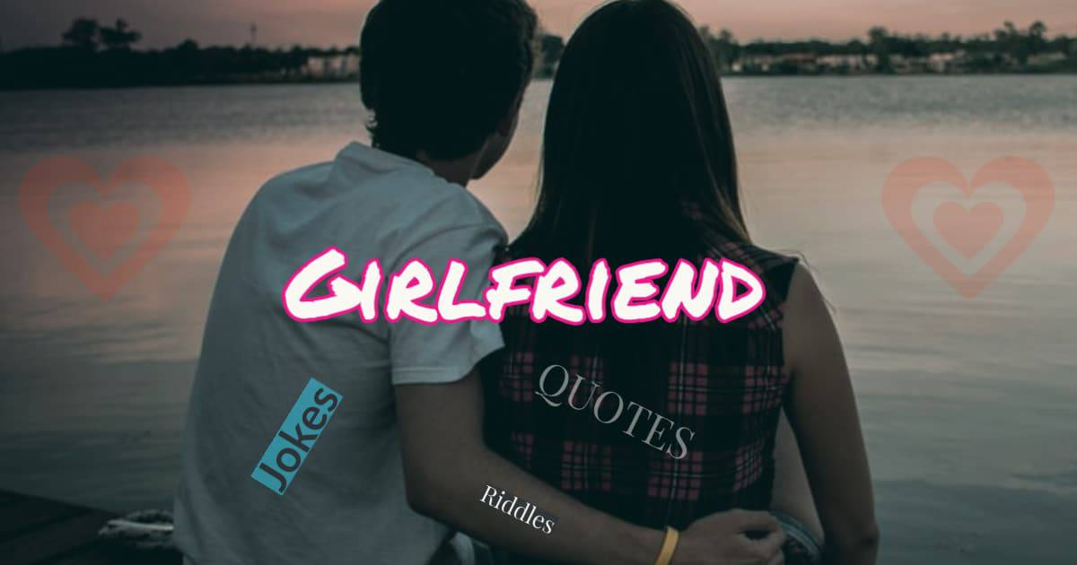 Quotes, riddles and jokes on girfriend