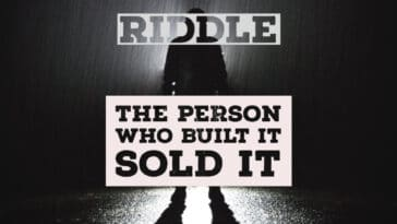 The person who built it sold it riddle